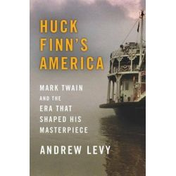 Huck Finn's America, Mark Twain and the Era That Shaped His Masterpiece by Consultant Senior Lecturer Department of Medicine Andrew Levy, 9781439186961.