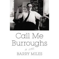 Call Me Burroughs, A Life by Barry Miles, 9781455511952.
