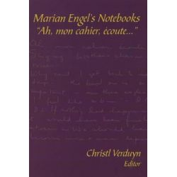 "Marian Engel's Notebooks, ""Ah, Mon Cahier, Ecoute"" by Marian Engel, 9780889203334."