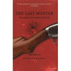 Last Hunter, An American Family Album by Will Weaver, 9780873517768.
