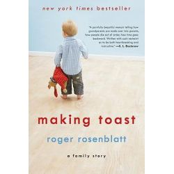 Making Toast, A Family Story by Roger Rosenblatt, 9780061825958.
