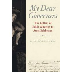 My Dear Governess, The Letters of Edith Wharton to Anna Bahlmann by Irene Goldman-Price, 9780300169898.