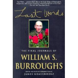Last Words, The Final Journals of William S. Burroughs by William S Burroughs, 9780802137784.