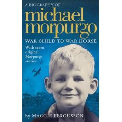 Michael Morpurgo, War Child to War Horse by Maggie Fergusson, 9780007531769.