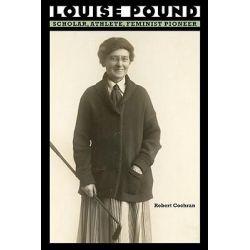 Louise Pound, Scholar, Athlete, Feminist Pioneer by Robert Cochrane, 9780803215467.