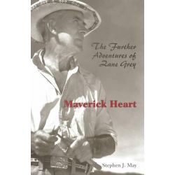 Maverick Heart, The Further Adventures of Zane Grey by Stephen J. May, 9780821413166.