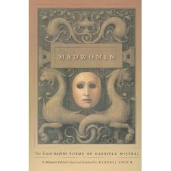 Madwomen, The Locas Mujeres Poems of Gabriela Mistral by Gabriela Mistral, 9780226531915.
