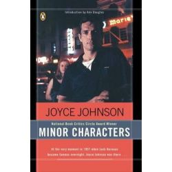 Minor Characters, a Young Woman's Coming-of-Age in the Beat Orbit of Jack Kerouac by Joyce Johnson, 9780140283570.