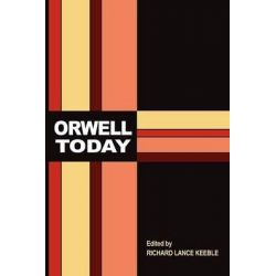 Orwell Today by Richard Lance Keeble, 9781845495534.