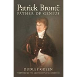 Patrick Bronte, Father of Genius by Dudley Green, 9780752454450.
