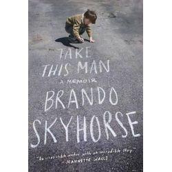 Take This Man, A Memoir by Brando Skyhorse, 9781439170878.