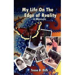 Tessa B. Dick, My Life on the Edge of Reality by Tessa B Dick, 9781461142690.