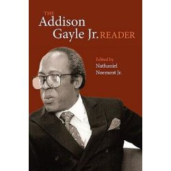 The Addison Gayle Jr. Reader by Addison Gayle, 9780252076107.