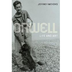 Orwell : Life and Art, Life and Art by Jeffrey Meyers, 9780252077463.