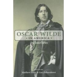 Oscar Wilde in America, The Interviews by Oscar Wilde, 9780252079726.