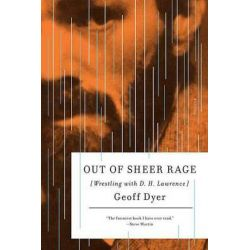 Out of Sheer Rage, Wrestling with D. H. Lawrence by Geoff Dyer, 9780312429461.