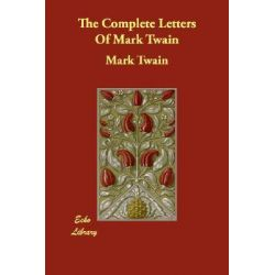 The Complete Letters of Mark Twain by Mark Twain, 9781406823141.