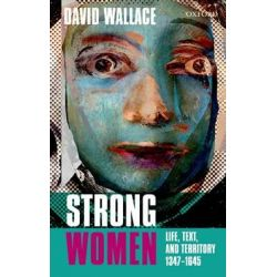 Strong Women, Life, Text, and Territory 1347-1645 by David Wallace, 9780199661343.