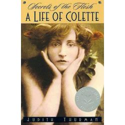 Secrets of the Flesh, A Life of Colette by Judith Thurman, 9780345371034.