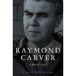 Raymond Carver, A Writer's Life by Carol Sklenicka, 9780743262453.