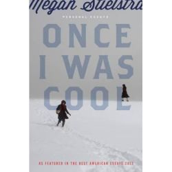 Once I Was Cool, Personal Essays by Megan Stielstra, 9781940430027.