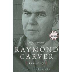 Raymond Carver, A Writer's Life by Carol Sklenicka, 9780743262460.