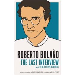 Roberto Bolano, The Last Interview and Other Conversations by Roberto Bolano, 9781612190952.