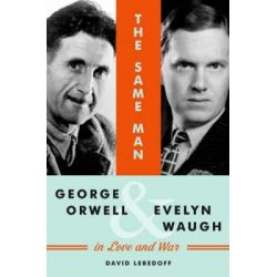 Same Man, the, George Orwell and Evelyn Waugh in Love and War by David Lebedoff, 9781400066346.