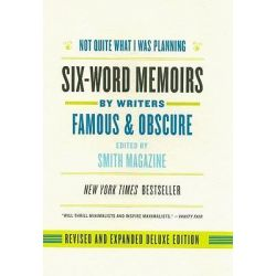 Not Quite What I Was Planning, Six-Word Memoirs by Writers Famous and Obscure by Smith Magazine, 9780061713712.