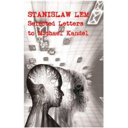 Stanislaw Lem, Selected Letters to Michael Kandel by Stanislaw Lem, 9781781380178.
