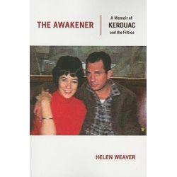 The Awakener, A Memoir of Jack Kerouac and the Fifties by Helen Weaver, 9780872865051.