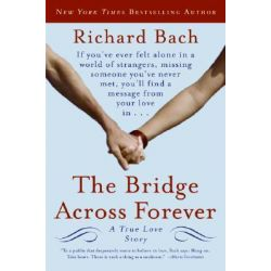 The Bridge Across Forever, A True Love Story by Richard Bach, 9780061148484.