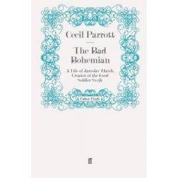 The Bad Bohemian, A Life of Jaroslav Ha'ek, Creator of the Good Soldier Evejk by Cecil Parrott, 9780571260324.