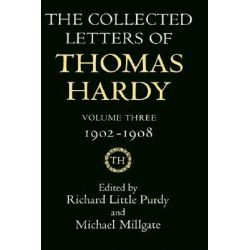 The Collected Letters of Thomas Hardy, 1902-1908 Volume 3 by Thomas Hardy, 9780198126201.
