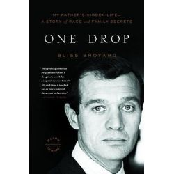 One Drop, My Father's Hidden Life - A Story of Race and Family Secrets by Bliss Broyard, 9780316008068.