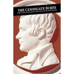 The Canongate Burns, The Complete Poems and Songs of Robert Burns by Robert Burns, 9781841953809.