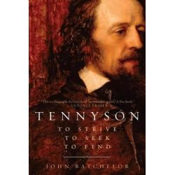 Tennyson - to Strive, to Seek, to Find, To Strive, to Seek, to Find by John Batchelor, 9781605986487.