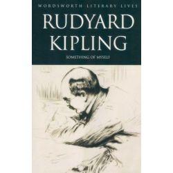 Rudyard Kipling : Something Of Myself, Wordsworth Literary Lives by Rudyard Kipling, 9781840225679.