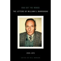 Rub Out the Words, The Letters of William S. Burroughs, 1959-1974 by William S Burroughs, 9780061711428.