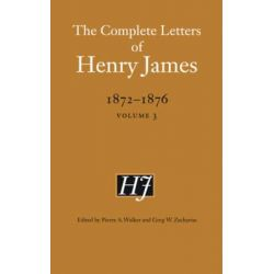 The Complete Letters of Henry James, 1872-1876, Vol. 3 by Henry James, 9780803234574.