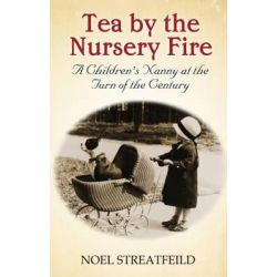 Tea By The Nursery Fire, A Children's Nanny at the Turn of the Century by Noel Streatfeild, 9781844088980.