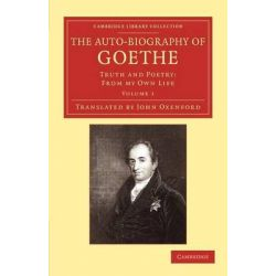 The Auto-Biography of Goethe, Truth and Poetry: From My Own Life by Johann Wolfgang von Goethe, 9781108057462.