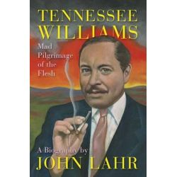 Tennessee Williams - Mad Pilgrimage of the Flesh, Mad Pilgrimage of the Flesh by John Lahr, 9780393021240.
