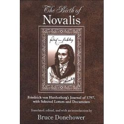 The Birth of Novalis, Friedrich Von Hardenberg's Journal of 1797, with Selected Letters and Documents by Novalis, 9780791469699.
