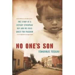 No One's Son, The Remarkable True Story of a Defiant African Boy and His Bold Quest for Freedom by Tewodros Fekadu, 9781935248262.