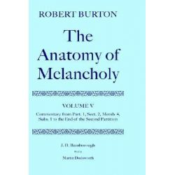 Robert Burton, The Anatomy of Melancholy: Commentary from Part. 1, Sect. 2, Memb. 4, Subs. 1 to the End of the Second Partition Volume V by Robert Burton, 9780198184850.