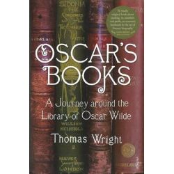 Oscar's Books : A Journey Through the Library of Oscar Wilde, How Reading Defined the Life of Oscar Wilde by Thomas Wright, 9780099502722.