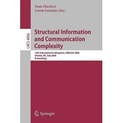 Structural Information and Communication Complexity, 13th International Colloquium, Sirocco 2006, Chester, UK, July 2-5, 2006, Proceedings by Paola Flocchini, 9783540354741.