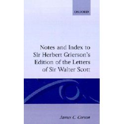 Notes and Index to Sir Herbert Grierson's Edition of the Letters of Sir Walter Scott, Notes & Index to Sir Herbert J.C.Grierson's Edition by Sir Walter Scott, 9780198127185.