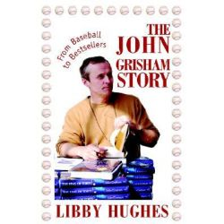 The John Grisham Story, From Baseball to Bestsellers by Libby Hughes, 9780595322831.